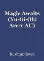 Magic Awaits (Yu-Gi-Oh! Arc-v AU)