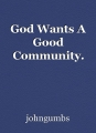 God Wants A Good Community.