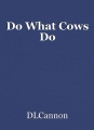 Do What Cows Do