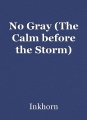 No Gray (The Calm before the Storm)