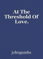 At The Threshold Of Love.