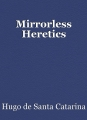 Mirrorless Heretics