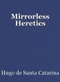 Mirrorless Heretics