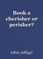 Book a cherisher or perisher?