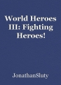 World Heroes III: Fighting Heroes!
