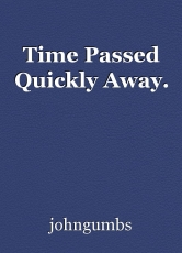 Time Passed Quickly Away.
