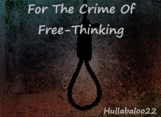 For The Crime Of Free-Thinking