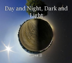Day and Night, Dark and Light