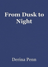 From Dusk to Night