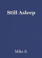 Still Asleep