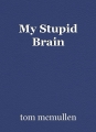 My Stupid Brain