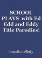 SCHOOL PLAYS  with Ed Edd and Eddy Title Parodies!