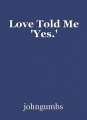 Love Told Me 'Yes.'