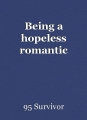 Being a hopeless romantic