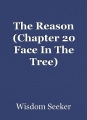The Reason (Chapter 20 Face In The Tree)