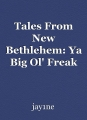 Tales From New Bethlehem: Ya Big Ol' Freak