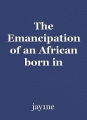 The Emancipation of an African born in America: A spiritual, physical, and mental declaration of War. Chapter 1