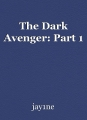 The Dark Avenger: Part 1