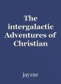 The intergalactic Adventures of Christian Starchild: a strange altar. Part 1