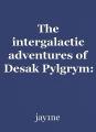 The intergalactic adventures of Desak Pylgrym: Two against the Grittok Part 1