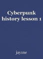 Cyberpunk history lesson 1