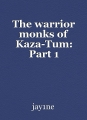 The warrior monks of Kaza-Tum: Part 1