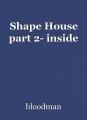 Shape House part 2- inside