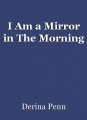 I Am a Mirror in The Morning