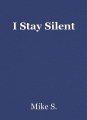 I Stay Silent
