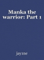Manka the warrior: Part 1