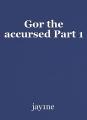 Gor the accursed Part 1