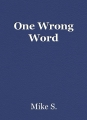 One Wrong Word