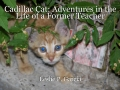 Cadillac Cat: Adventures in the Life of a Former Teacher