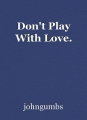 Don't Play With Love.