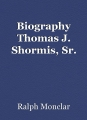 Biography Thomas J. Shormis, Sr.