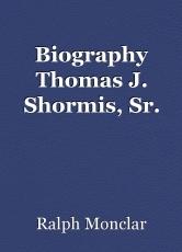 Biography Thomas J. Shormis, Sr.
