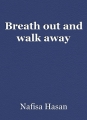 Breath out and walk away
