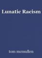 Lunatic Racism