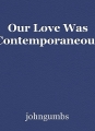 Our Love Was Contemporaneous