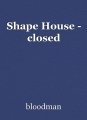 Shape House - closed