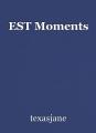EST Moments