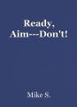 Ready, Aim---Don't!
