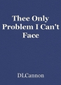 Thee Only Problem I Can't Face