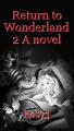 Return to Wonderland 2 A novel