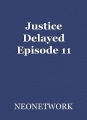 Justice Delayed Episode 11