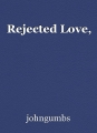 Rejected Love,