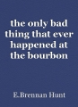 the only bad thing that ever happened at the bourbon hotel