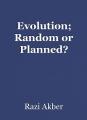 Evolution; Random or Planned?