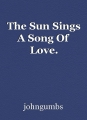 The Sun Sings A Song Of Love.
