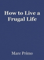 How to Live a FrugalLife